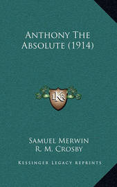 Anthony the Absolute (1914) by Samuel Merwin