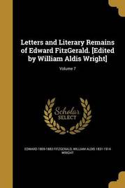 Letters and Literary Remains of Edward Fitzgerald. [Edited by William Aldis Wright]; Volume 7 by Edward 1809-1883 Fitzgerald