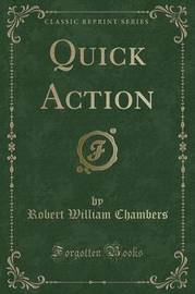 Quick Action (Classic Reprint) by Robert William Chambers