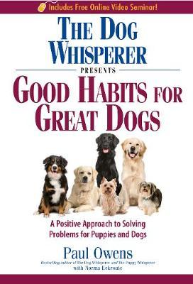 The Dog Whisperer Presents - Good Habits for Great Dogs by Paul Owens