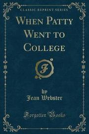 When Patty Went to College (Classic Reprint) by Jean Webster