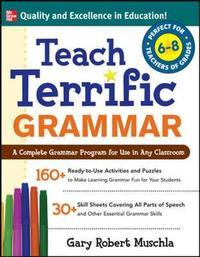 Teach Terrific Grammar, Grades 6-8 by Gary Robert Muschla