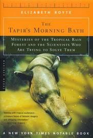 The Tapir's Morning Bath by Elizabeth Royte