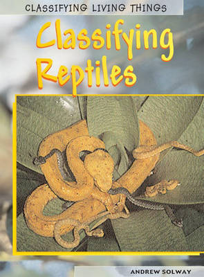 Classifying Reptiles by Richard Spilsbury
