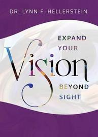 Expand Your Vision Beyond Sight by Lynn F Hellerstein