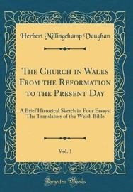 The Church in Wales from the Reformation to the Present Day, Vol. 1 by Herbert Millingchamp Vaughan