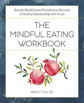 The Mindful Eating Workbook by Vincci Tsui image