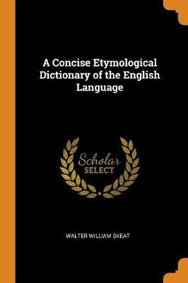 A Concise Etymological Dictionary of the English Language by Walter William Skeat