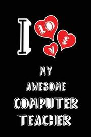 I Love My Awesome Computer Teacher by Lovely Hearts Publishing
