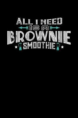 All I Need Is A Brownie Smoothie by Darren John