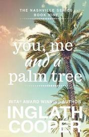 Nashville - Book Nine - You, Me and a Palm Tree by Inglath Cooper