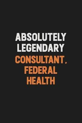 Absolutely Legendary Consultant, Federal Health by Camila Cooper