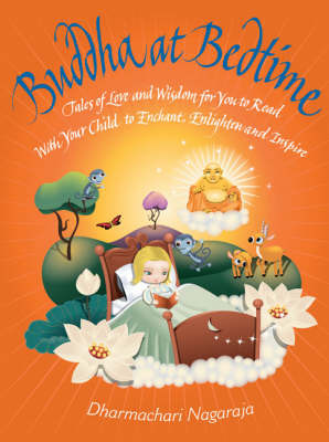 Buddha at Bedtime: Tales of Love and Wisdom for You to Read with Your Child to Enchant, Enlighten and Inspire by Dharmachari Nagaraja image