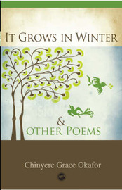 It Grows In Winter And Other Poems by Chinyere Grace Okafor image