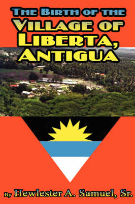 The Birth of Village of Liberta, Anitgua by SR Hewlester A. Samuel image