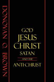 God, Jesus Christ, Satan and the Anti-Christ by Donovan O Brown image