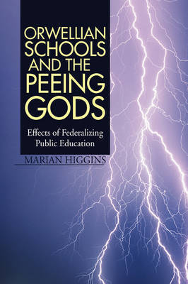 Orwellian Schools and the Peeing Gods by Marian Higgins image