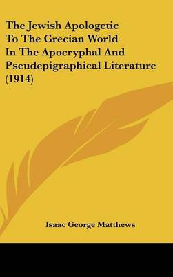 The Jewish Apologetic to the Grecian World in the Apocryphal and Pseudepigraphical Literature (1914) by Isaac George Matthews image