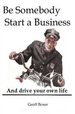 Be Somebody. Start a Business by Geoff Boxer image