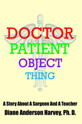 Doctor, Patient, Object, Thing by Diane, Henderson Harvey