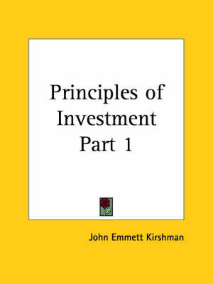 Principles of Investment Vol. 1 (1924): v. 1 by John Emmett Kirshman