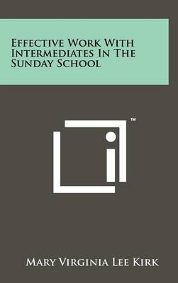 Effective Work with Intermediates in the Sunday School by Mary Virginia Lee Kirk