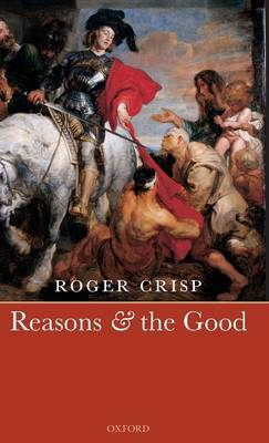 Reasons and the Good by Roger Crisp image