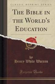 The Bible in the World's Education (Classic Reprint) by Henry White Warren