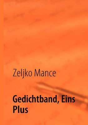 Gedichtband, Eins Plus by Zeljko Mance