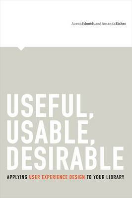Useful, Usable, Desirable by Aaron Schmidt
