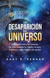 La Desaparicion del Universo by Gary Renard