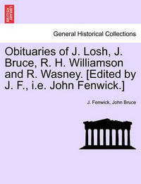 Obituaries of J. Losh, J. Bruce, R. H. Williamson and R. Wasney. [edited by J. F., i.e. John Fenwick.] by J Fenwick