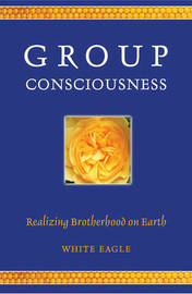 "Group Consciousness by ""White Eagle"""
