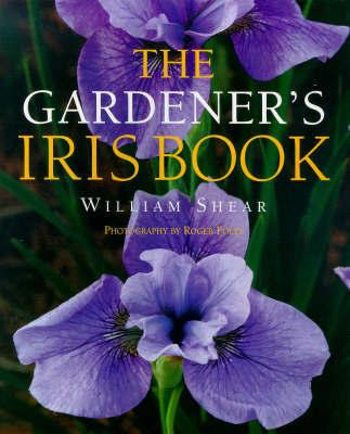 The Gardener's Iris Book by William Shear