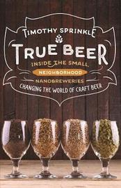 True Beer by Timothy Sprinkle