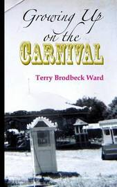 Growing Up on the Carnival by Terry Brodbeck Ward