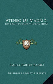 Ateneo de Madrid: Los Franciscanos y Colon (1892) by Emilia Pardo Bazan