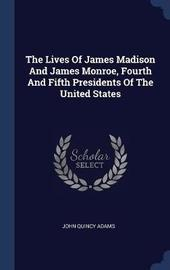 The Lives of James Madison and James Monroe, Fourth and Fifth Presidents of the United States by John Quincy Adams image