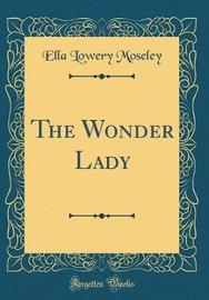 The Wonder Lady (Classic Reprint) by Ella Lowery Moseley image