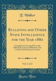 Bulletins and Other State Intelligence for the Year 1880, Vol. 1 of 2 by T Walker image