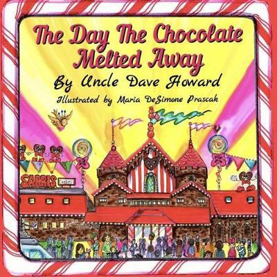 The Day The Chocolate Melted Away by Uncle Dave Howard