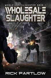 Wholesale Slaughter by Rick Partlow