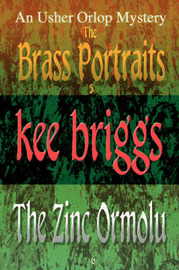 The Brass Portraits & the Zinc Ormolu : The Usher Orlop Mystery Series 5 & 6 by Kee Briggs image