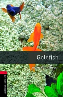 Oxford Bookworms Library: Level 3:: Goldfish by Raymond Chandler