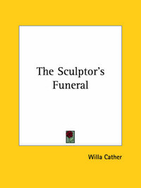 the conflict between materialism in artistic values in the sculptors funeral by willa cather