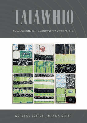 Taiawhio: Conversations with Contemporary Maori Artists by Huhana Smith