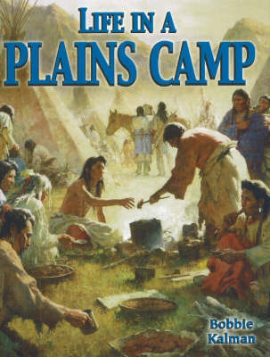 Life in a Plains Camp by Bobbie Kalman