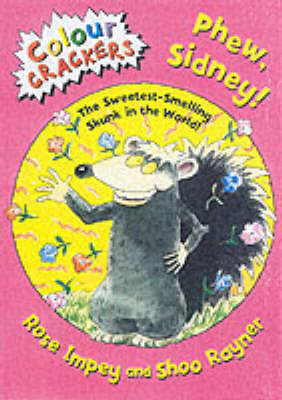 Phew, Sidney!: The Sweetest-Smelling Skunk in the World! by Rose Impey