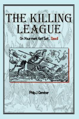 The Killing League: on Your Mark, Get Set. . .Dead! by Philip J Carraher image