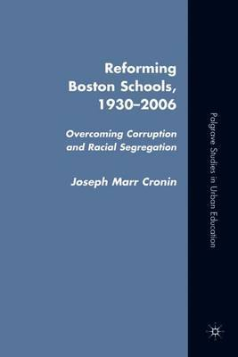 Reforming Boston Schools, 1930-2006 by J. Cronin